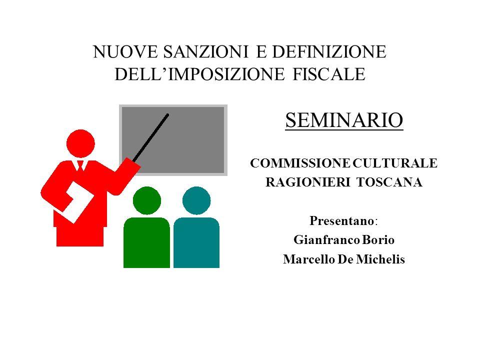 NUOVE SANZIONI E DEFINIZIONE DELLIMPOSIZIONE FISCALE SEMINARIO COMMISSIONE CULTURALE RAGIONIERI TOSCANA Presentano: Gianfranco Borio Marcello De Miche