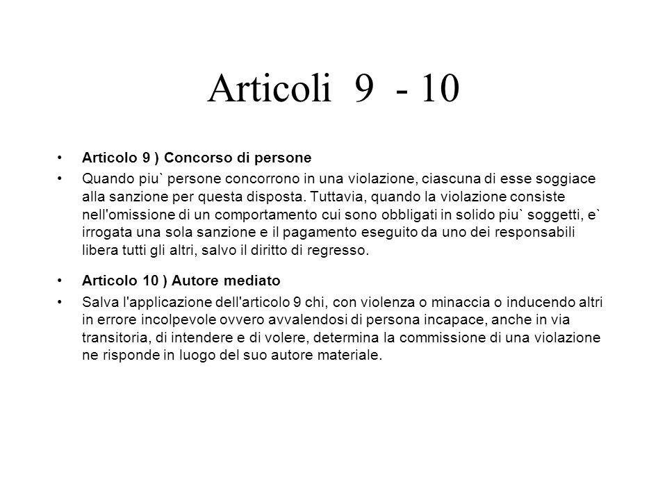 Articoli 9 - 10 Articolo 9 ) Concorso di persone Quando piu` persone concorrono in una violazione, ciascuna di esse soggiace alla sanzione per questa