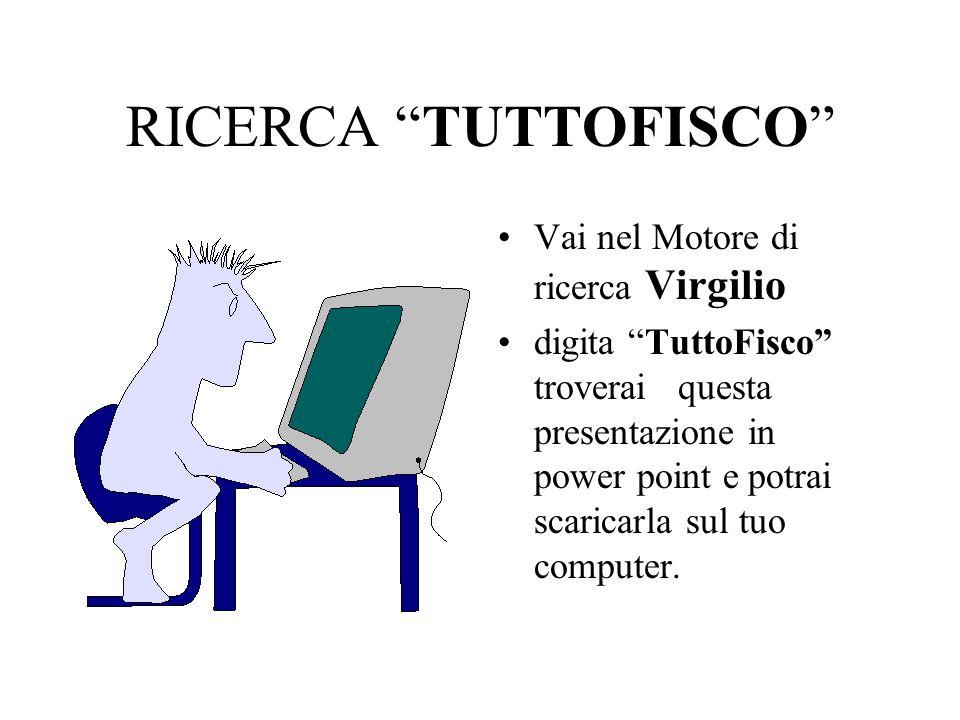 RICERCA TUTTOFISCO Vai nel Motore di ricerca Virgilio digita TuttoFisco troverai questa presentazione in power point e potrai scaricarla sul tuo compu