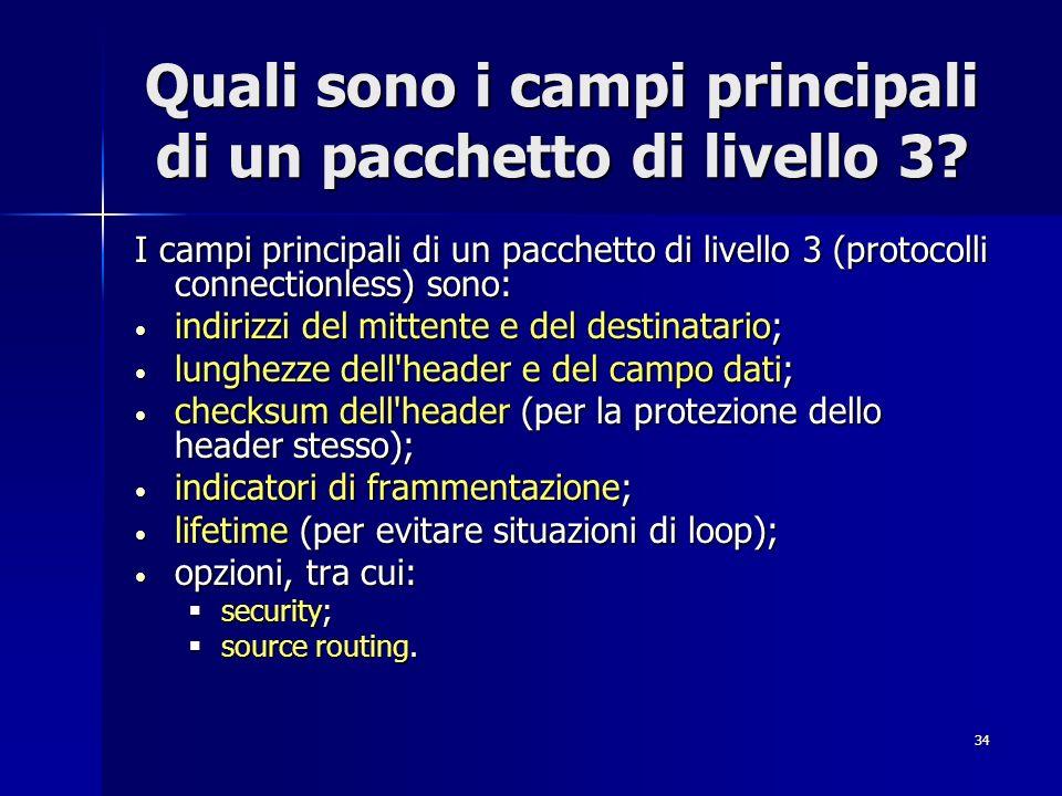 34 Quali sono i campi principali di un pacchetto di livello 3? I campi principali di un pacchetto di livello 3 (protocolli connectionless) sono: indir