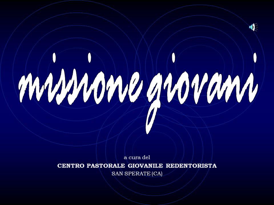 a cura del CENTRO PASTORALE GIOVANILE REDENTORISTA SAN SPERATE (CA)