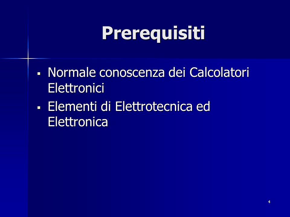4 Prerequisiti Normale conoscenza dei Calcolatori Elettronici Normale conoscenza dei Calcolatori Elettronici Elementi di Elettrotecnica ed Elettronica Elementi di Elettrotecnica ed Elettronica