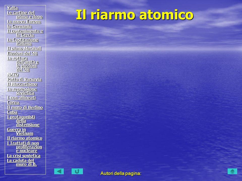 Autori della pagina: Il riarmo atomico Yalta Le cartine del prima e dopo Le cartine del prima e dopo La nuova Europa La nuova Europa la Germania la Ge