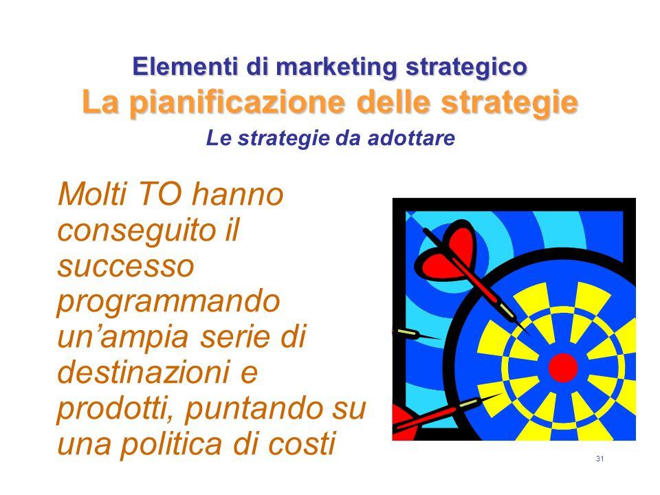 31 Elementi di marketing strategico La pianificazione delle strategie Molti TO hanno conseguito il successo programmando unampia serie di destinazioni e prodotti, puntando su una politica di costi Le strategie da adottare