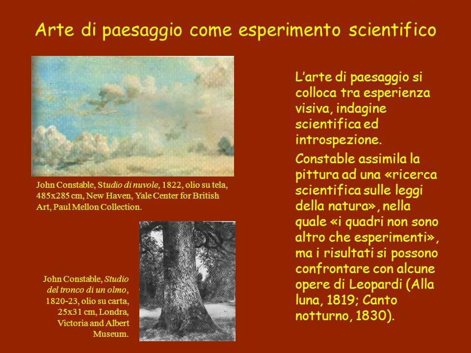 Larte di paesaggio si colloca tra esperienza visiva, indagine scientifica ed introspezione. Constable assimila la pittura ad una «ricerca scientifica