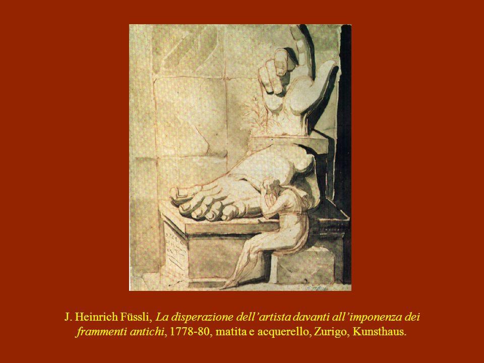 J. Heinrich Füssli, La disperazione dellartista davanti allimponenza dei frammenti antichi, 1778-80, matita e acquerello, Zurigo, Kunsthaus.