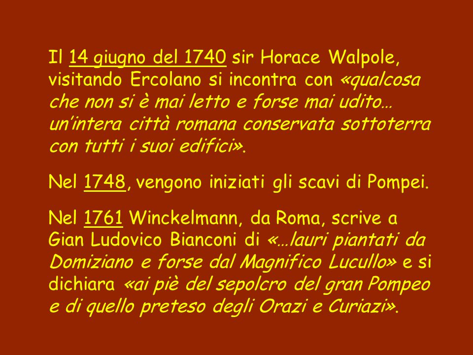 Il 14 giugno del 1740 sir Horace Walpole, visitando Ercolano si incontra con «qualcosa che non si è mai letto e forse mai udito… unintera città romana