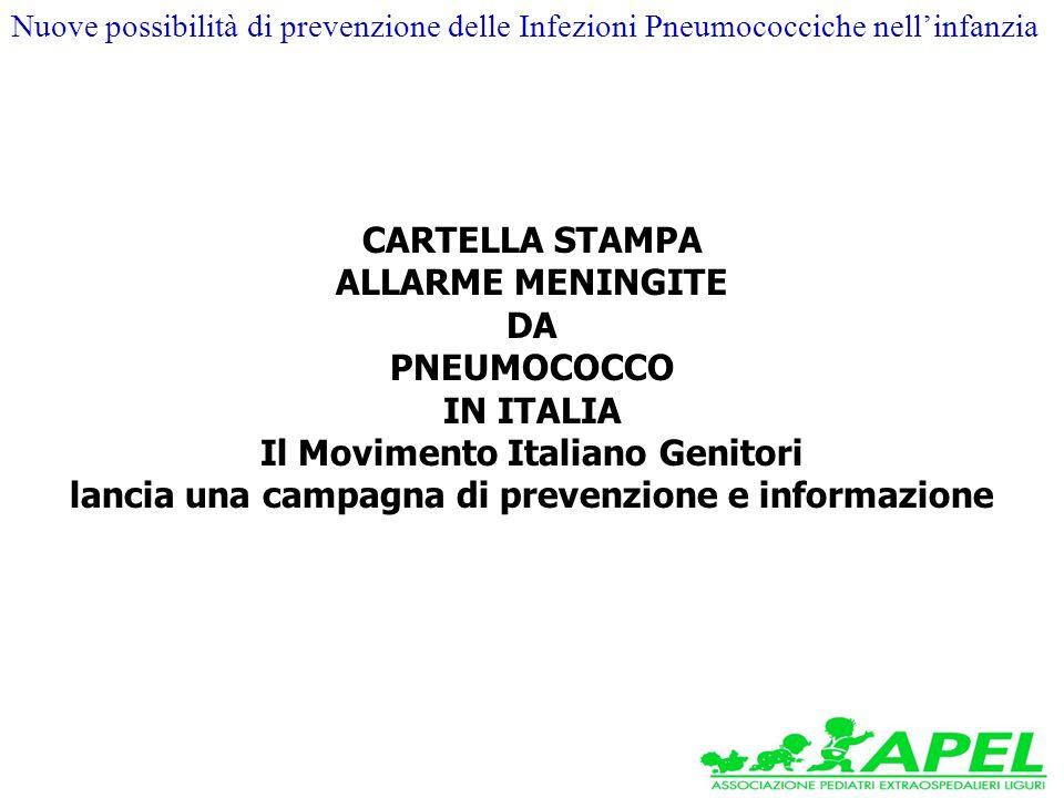 CARTELLA STAMPA ALLARME MENINGITE DA PNEUMOCOCCO IN ITALIA Il Movimento Italiano Genitori lancia una campagna di prevenzione e informazione Nuove possibilità di prevenzione delle Infezioni Pneumococciche nellinfanzia