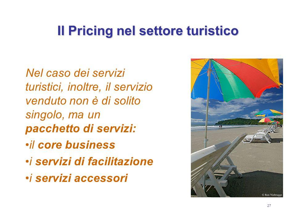 27 Il Pricing nel settore turistico Nel caso dei servizi turistici, inoltre, il servizio venduto non è di solito singolo, ma un pacchetto di servizi: