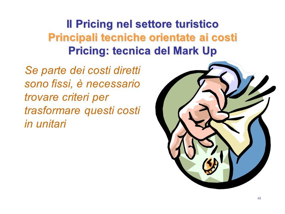 49 Il Pricing nel settore turistico Principali tecniche orientate ai costi Pricing: tecnica del Mark Up Se parte dei costi diretti sono fissi, è neces