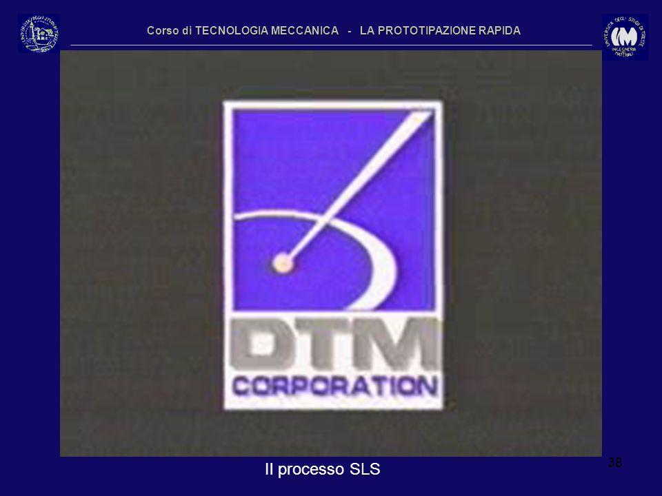 38 Corso di TECNOLOGIA MECCANICA - LA PROTOTIPAZIONE RAPIDA Il processo SLS
