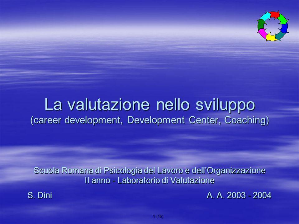 1 (16) La valutazione nello sviluppo (career development, Development Center, Coaching) Scuola Romana di Psicologia del Lavoro e dellOrganizzazione II