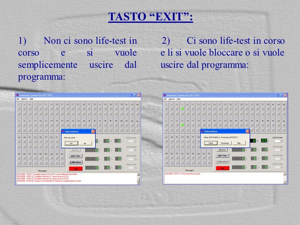TASTO EXIT: 1) Non ci sono life-test in corso e si vuole semplicemente uscire dal programma: 2) Ci sono life-test in corso e li si vuole bloccare o si vuole uscire dal programma: