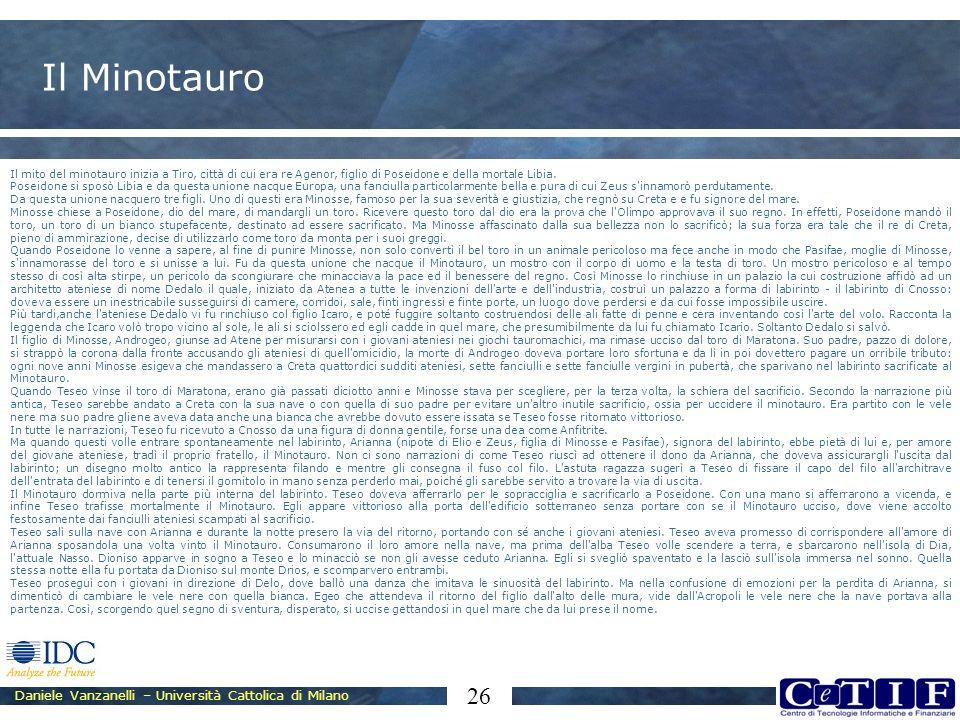 Daniele Vanzanelli – Università Cattolica di Milano 26 Il Minotauro Il mito del minotauro inizia a Tiro, città di cui era re Agenor, figlio di Poseido