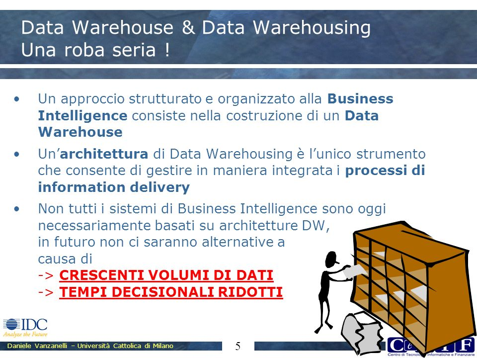Daniele Vanzanelli – Università Cattolica di Milano 5 Data Warehouse & Data Warehousing Una roba seria .
