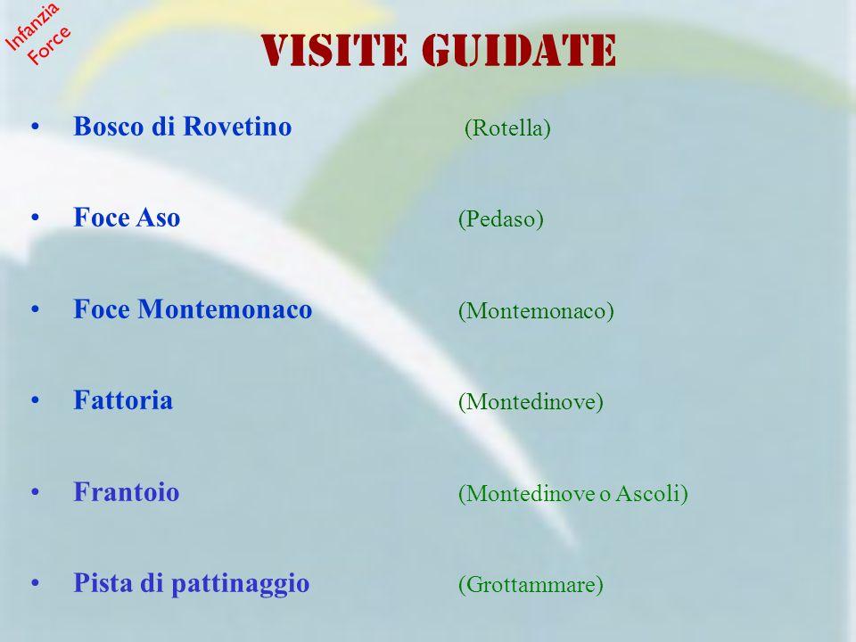 VISITE GUIDATE Bosco di Rovetino (Rotella) Foce Aso (Pedaso) Foce Montemonaco (Montemonaco) Fattoria (Montedinove) Frantoio (Montedinove o Ascoli) Pis