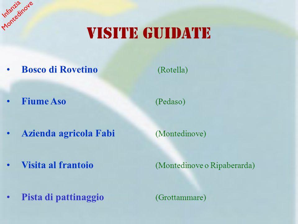VISITE GUIDATE Bosco di Rovetino (Rotella) Fiume Aso (Pedaso) Azienda agricola Fabi (Montedinove) Visita al frantoio (Montedinove o Ripaberarda) Pista