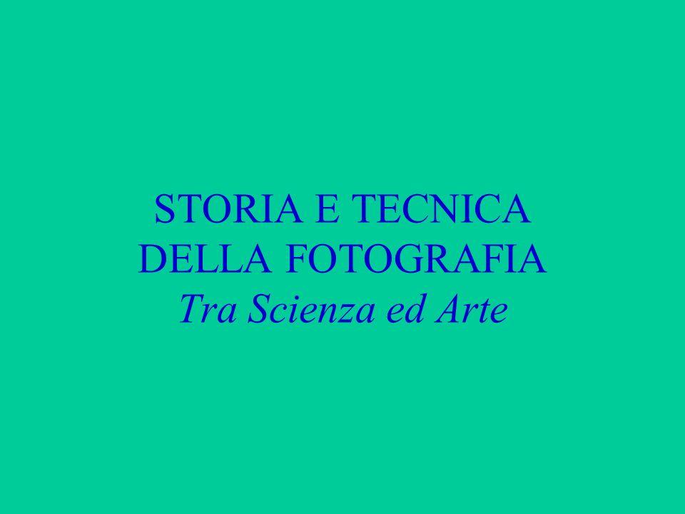STORIA E TECNICA DELLA FOTOGRAFIA Tra Scienza ed Arte