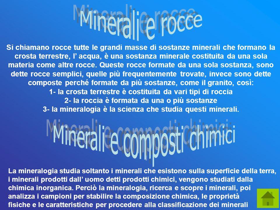 Si chiamano rocce tutte le grandi masse di sostanze minerali che formano la crosta terrestre, l acqua, è una sostanza minerale costituita da una sola