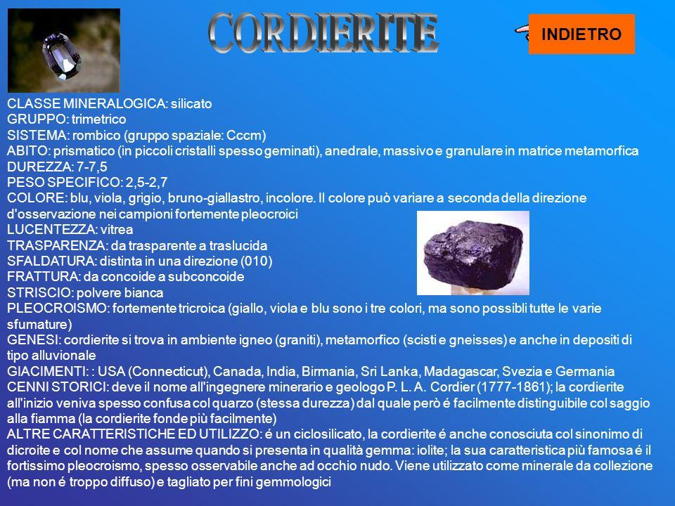 INDIETRO CLASSE MINERALOGICA: silicato GRUPPO: trimetrico SISTEMA: rombico (gruppo spaziale: Cccm) ABITO: prismatico (in piccoli cristalli spesso gemi