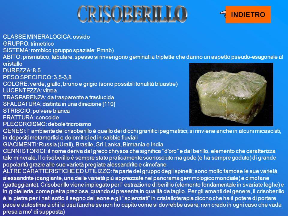 INDIETRO CLASSE MINERALOGICA: ossido GRUPPO: trimetrico SISTEMA: rombico (gruppo spaziale: Pmnb) ABITO: prismatico, tabulare, spesso si rinvengono gem