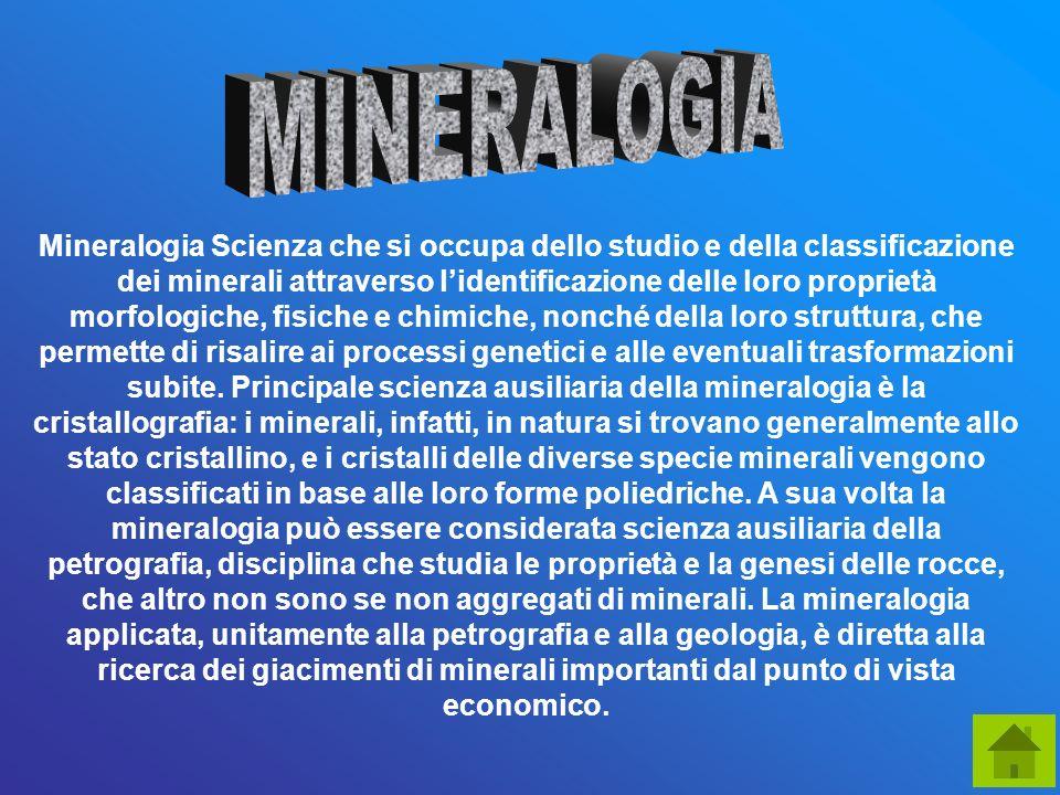 Mineralogia Scienza che si occupa dello studio e della classificazione dei minerali attraverso lidentificazione delle loro proprietà morfologiche, fis