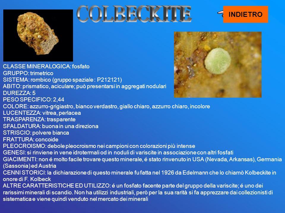 INDIETRO CLASSE MINERALOGICA: fosfato GRUPPO: trimetrico SISTEMA: rombico (gruppo spaziale : P212121) ABITO: prismatico, aciculare; può presentarsi in