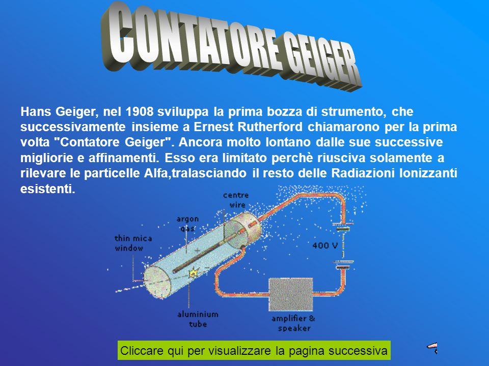 Hans Geiger, nel 1908 sviluppa la prima bozza di strumento, che successivamente insieme a Ernest Rutherford chiamarono per la prima volta