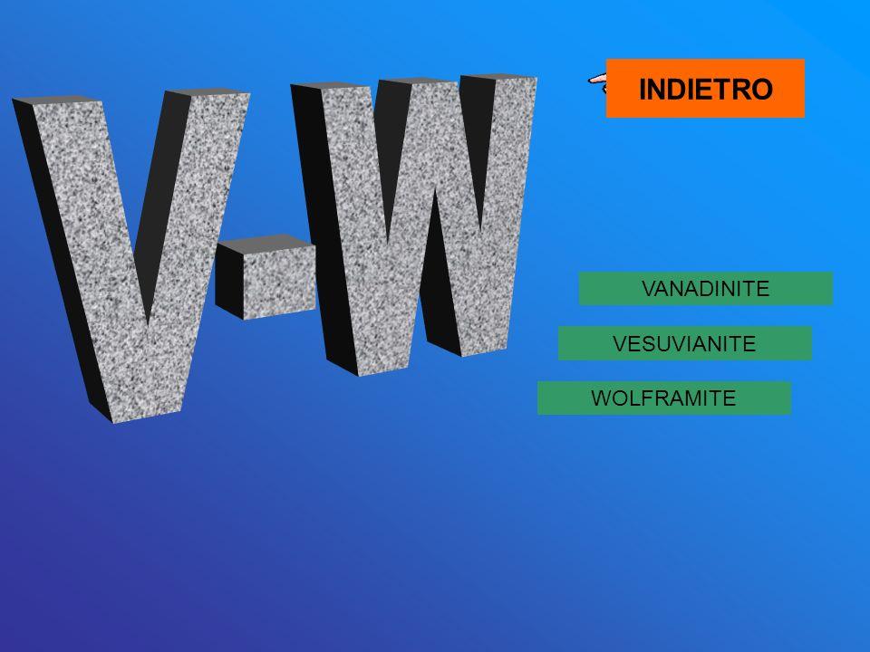 VANADINITE VESUVIANITE WOLFRAMITE INDIETRO