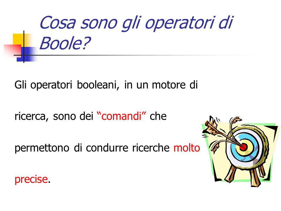 Cosa sono gli operatori di Boole? Gli operatori booleani, in un motore di ricerca, sono dei comandi che permettono di condurre ricerche molto precise.