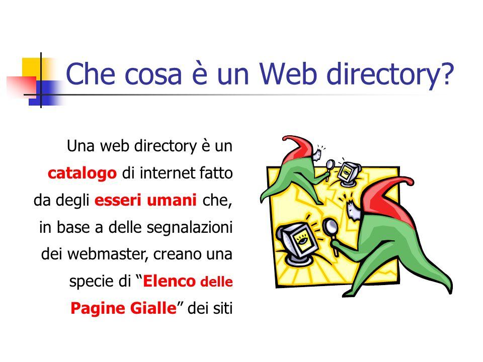 Che cosa è un Web directory? Una web directory è un catalogo di internet fatto da degli esseri umani che, in base a delle segnalazioni dei webmaster,