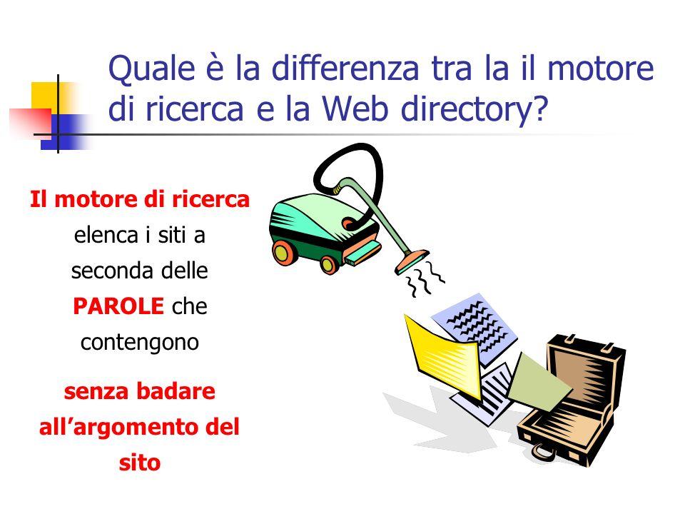 Quale è la differenza tra la il motore di ricerca e la Web directory? Il motore di ricerca elenca i siti a seconda delle PAROLE che contengono senza b