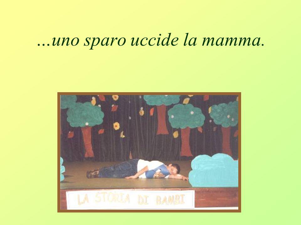 …uno sparo uccide la mamma.