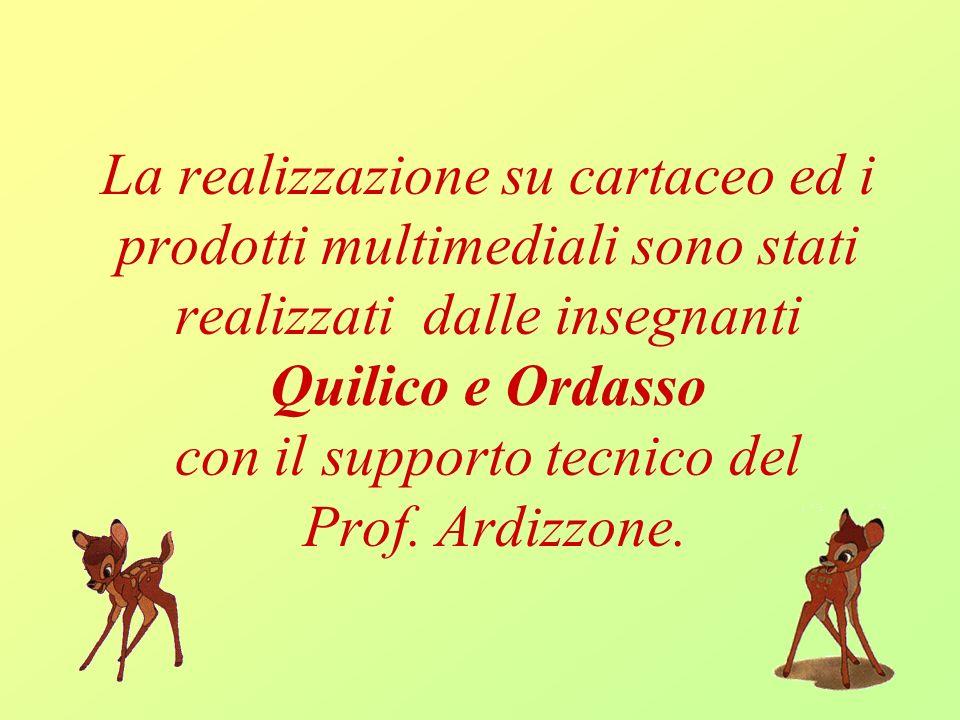 La realizzazione su cartaceo ed i prodotti multimediali sono stati realizzati dalle insegnanti Quilico e Ordasso con il supporto tecnico del Prof. Ard