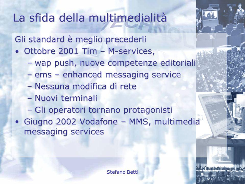 Stefano Betti La sfida della multimedialità Gli standard è meglio precederli Ottobre 2001 Tim – M-services,Ottobre 2001 Tim – M-services, –wap push, n