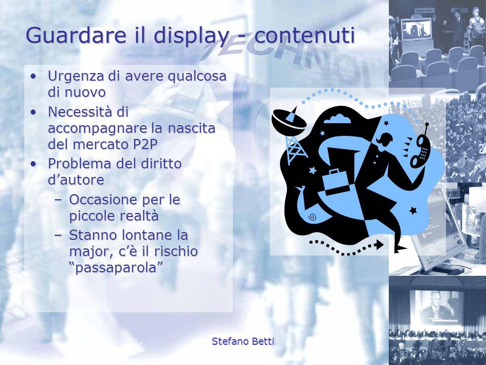 Stefano Betti Guardare il display - contenuti Urgenza di avere qualcosa di nuovoUrgenza di avere qualcosa di nuovo Necessità di accompagnare la nascit