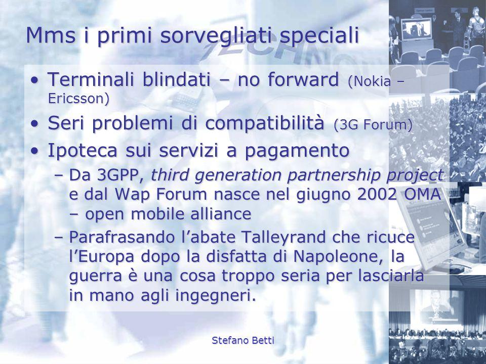 Stefano Betti Mms i primi sorvegliati speciali Terminali blindati – no forward (Nokia – Ericsson)Terminali blindati – no forward (Nokia – Ericsson) Se