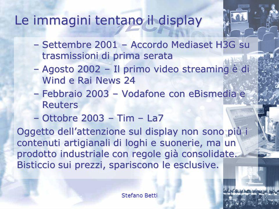 Stefano Betti Le immagini tentano il display –Settembre 2001 – Accordo Mediaset H3G su trasmissioni di prima serata –Agosto 2002 – Il primo video stre