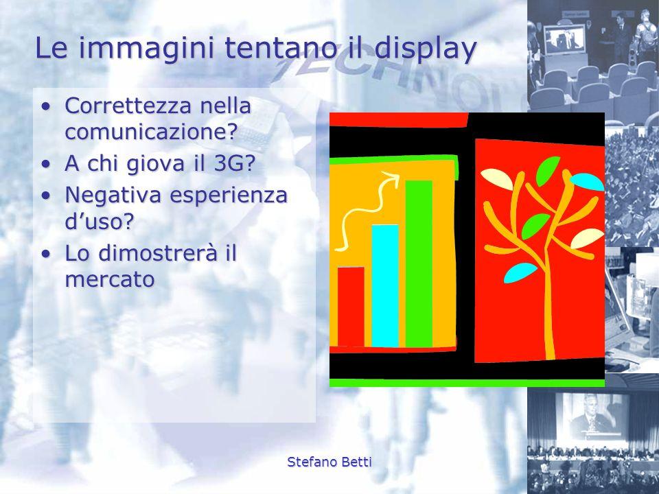 Stefano Betti Le immagini tentano il display Correttezza nella comunicazione?Correttezza nella comunicazione? A chi giova il 3G?A chi giova il 3G? Neg