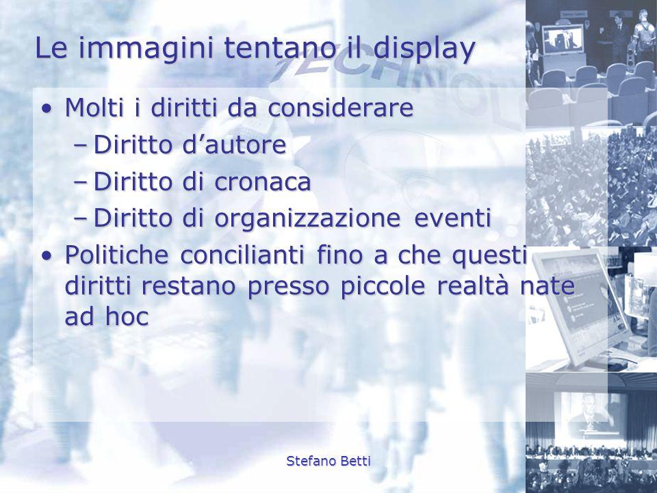 Stefano Betti Le immagini tentano il display Molti i diritti da considerareMolti i diritti da considerare –Diritto dautore –Diritto di cronaca –Diritt