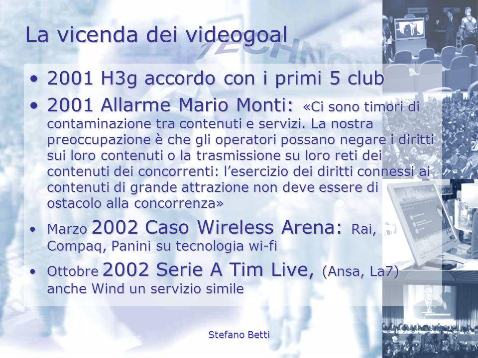 Stefano Betti La vicenda dei videogoal 2001 H3g accordo con i primi 5 club2001 H3g accordo con i primi 5 club 2001 Allarme Mario Monti: «Ci sono timor