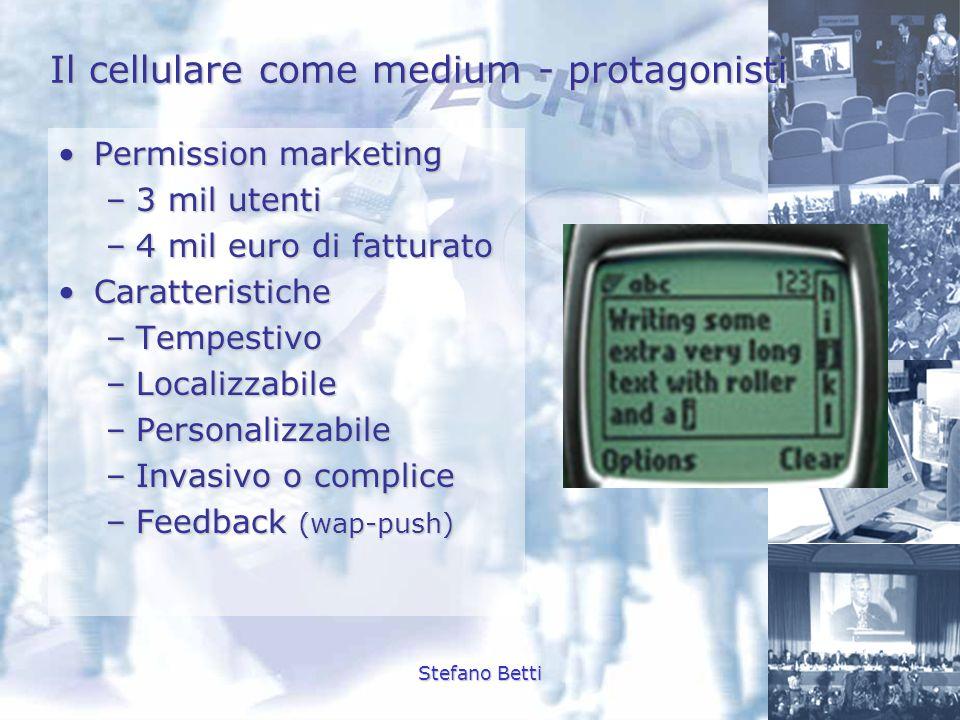 Stefano Betti Il cellulare come medium - protagonisti Permission marketingPermission marketing –3 mil utenti –4 mil euro di fatturato CaratteristicheC