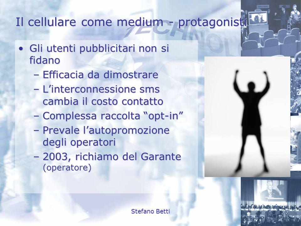 Stefano Betti Il cellulare come medium - protagonisti Gli utenti pubblicitari non si fidanoGli utenti pubblicitari non si fidano –Efficacia da dimostr