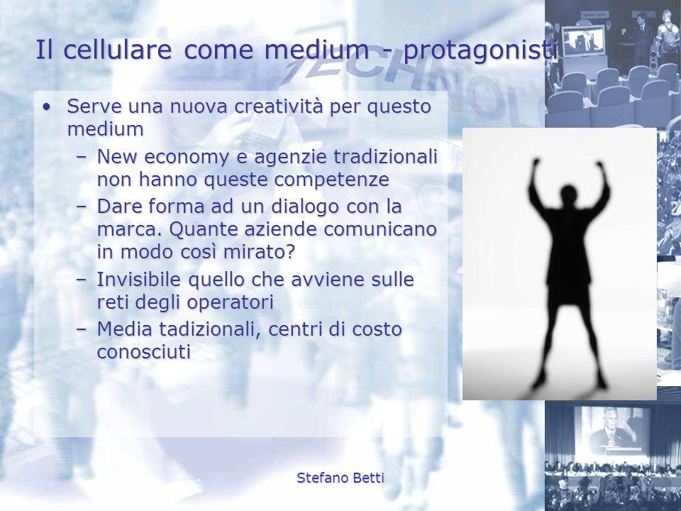 Stefano Betti Il cellulare come medium - protagonisti Serve una nuova creatività per questo mediumServe una nuova creatività per questo medium –New ec