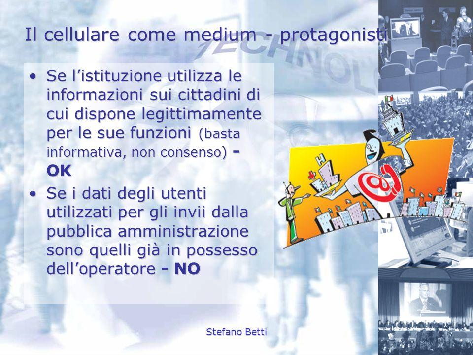 Stefano Betti Il cellulare come medium - protagonisti Il Garante regolamenta la piattaforma cellulare come strumento di comunicazione di massa.Il Garante regolamenta la piattaforma cellulare come strumento di comunicazione di massa.