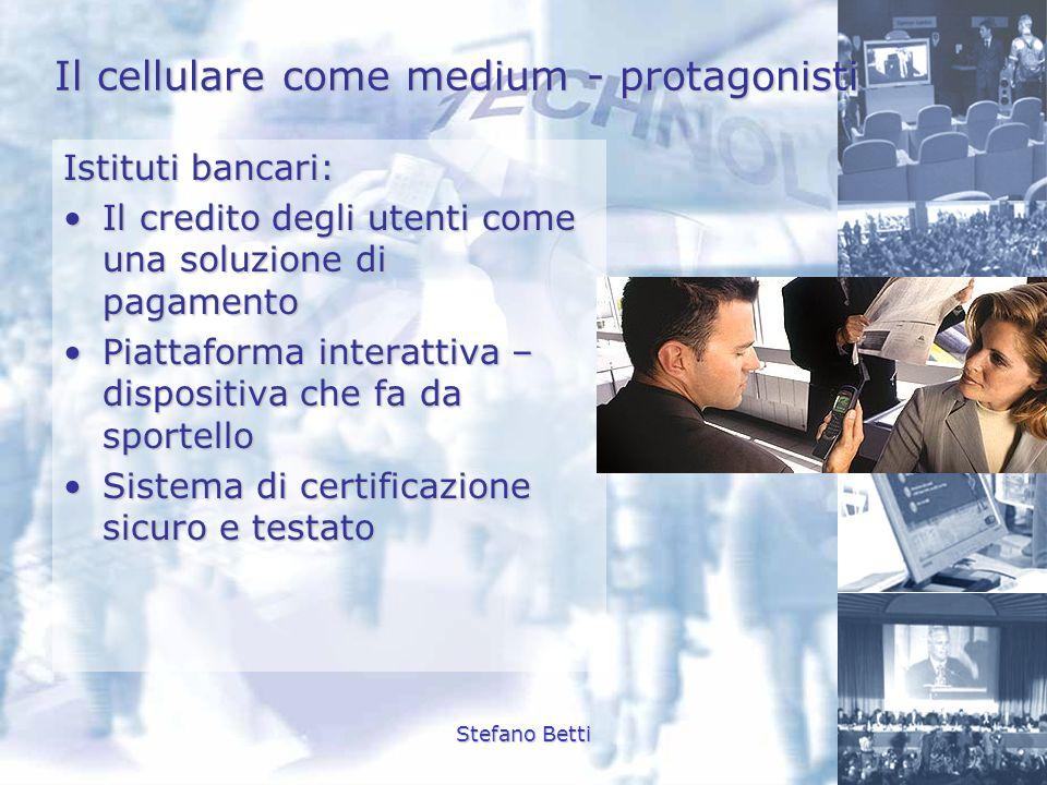 Stefano Betti Il cellulare come medium - protagonisti Istituti bancari: Il credito degli utenti come una soluzione di pagamentoIl credito degli utenti