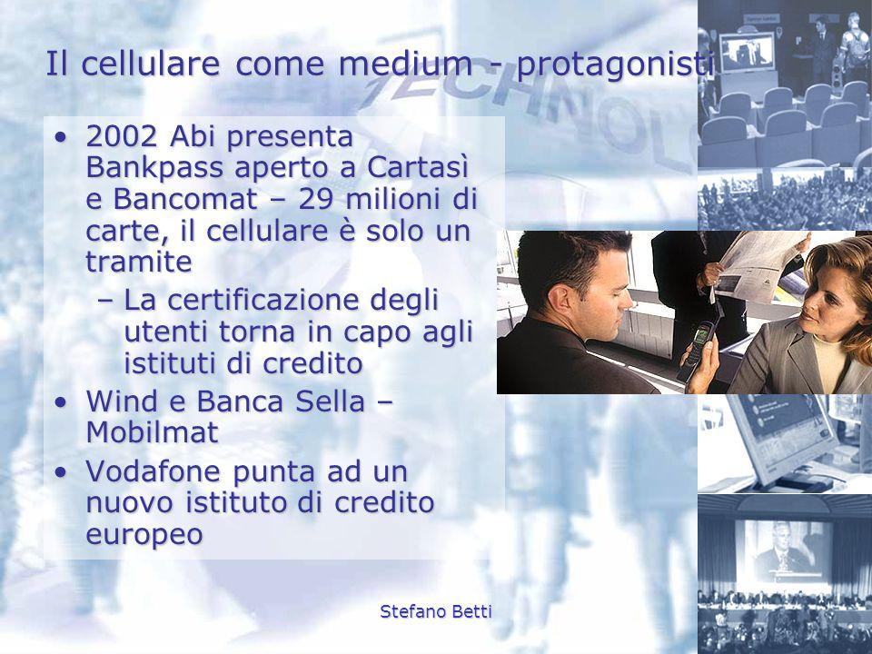 Stefano Betti Il cellulare come medium - protagonisti 2002 Abi presenta Bankpass aperto a Cartasì e Bancomat – 29 milioni di carte, il cellulare è sol