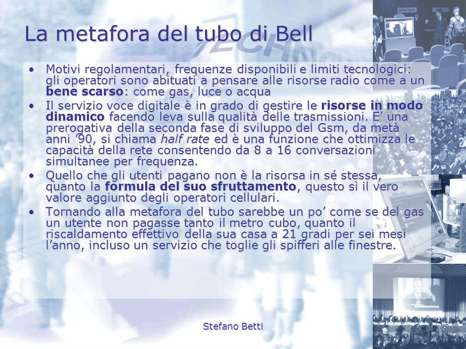 Stefano Betti La metafora del tubo di Bell Motivi regolamentari, frequenze disponibili e limiti tecnologici: gli operatori sono abituati a pensare all