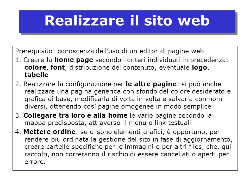 Realizzare il sito web Prerequisito: conoscenza delluso di un editor di pagine web 1. Creare la home page secondo i criteri individuati in precedenza:
