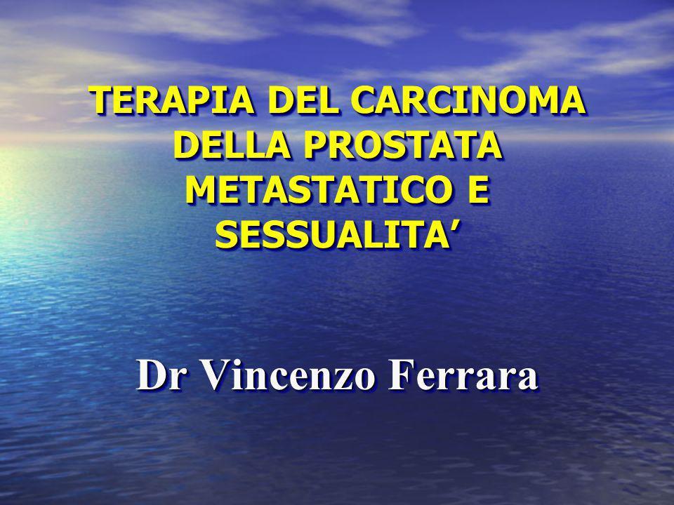 TERAPIA DEL CARCINOMA DELLA PROSTATA METASTATICO E SESSUALITA Dr Vincenzo Ferrara